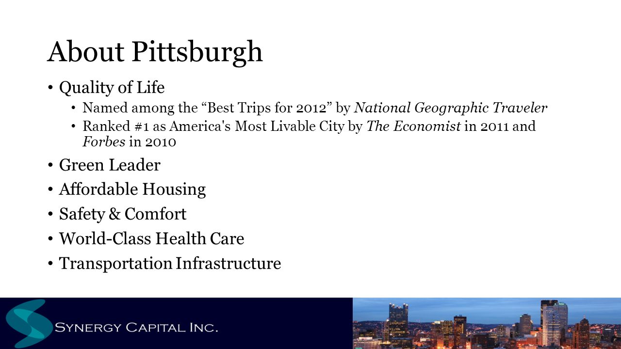 """About Pittsburgh Quality of Life Named among the """"Best Trips for 2012"""" by National Geographic Traveler Ranked #1 as America's Most Livable City by The"""