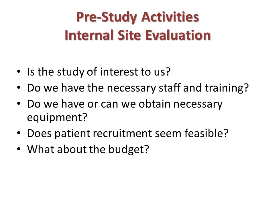 Pre-Study Activities Internal Site Evaluation Is the study of interest to us.