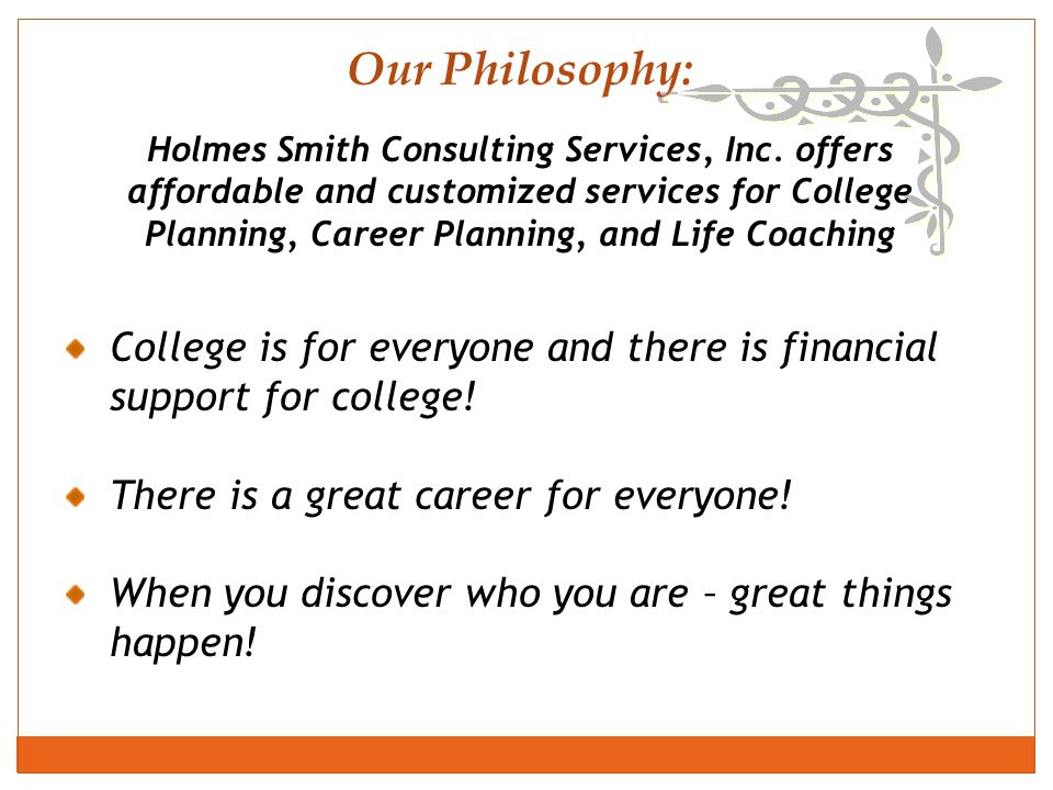 Holmes Smith Consulting Services, Inc. offers affordable and customized services for College Planning, Career Planning, and Life Coaching Our Philosop