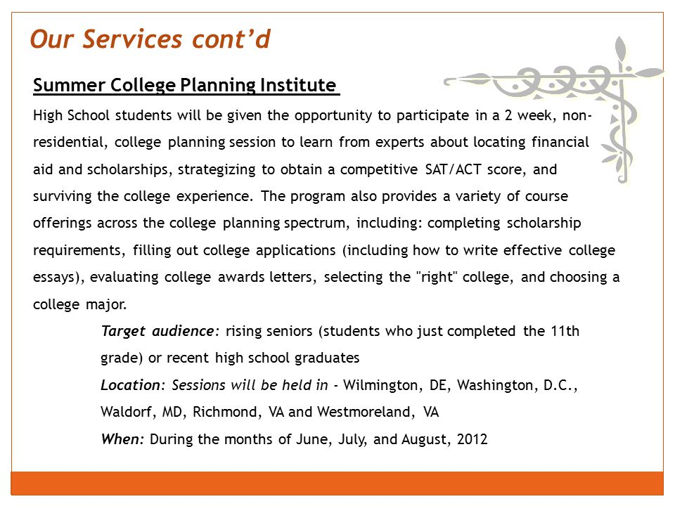 Summer College Planning Institute High School students will be given the opportunity to participate in a 2 week, non- residential, college planning se