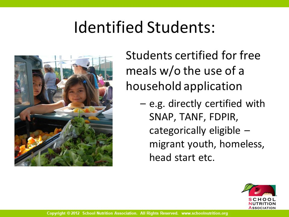 Copyright © 2012 School Nutrition Association. All Rights Reserved. www.schoolnutrition.org Identified Students: Students certified for free meals w/o