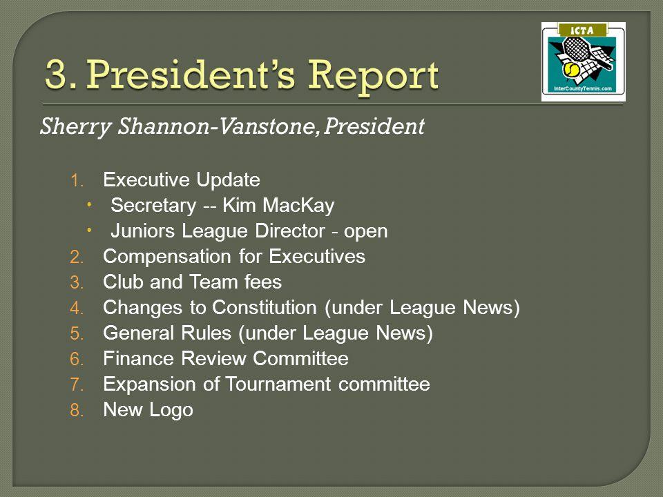 Sherry Shannon-Vanstone, President 1. Executive Update  Secretary -- Kim MacKay  Juniors League Director - open 2. Compensation for Executives 3. Cl