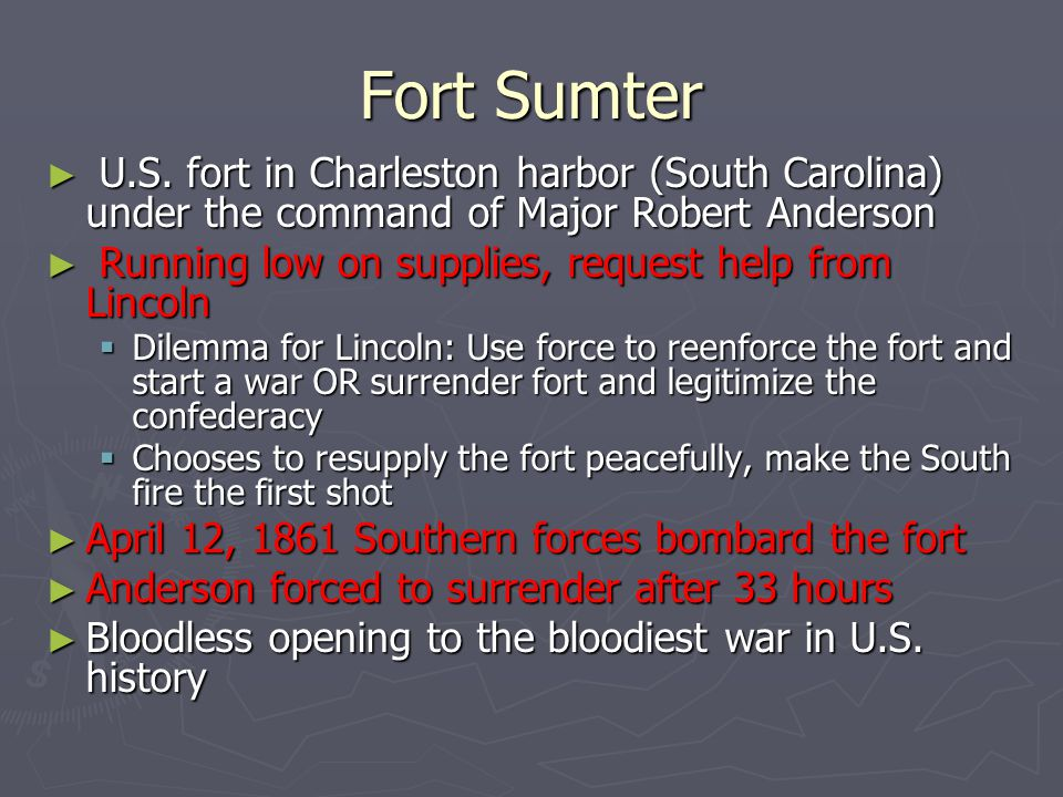 Fort Sumter ► U.S. fort in Charleston harbor (South Carolina) under the command of Major Robert Anderson ► Running low on supplies, request help from