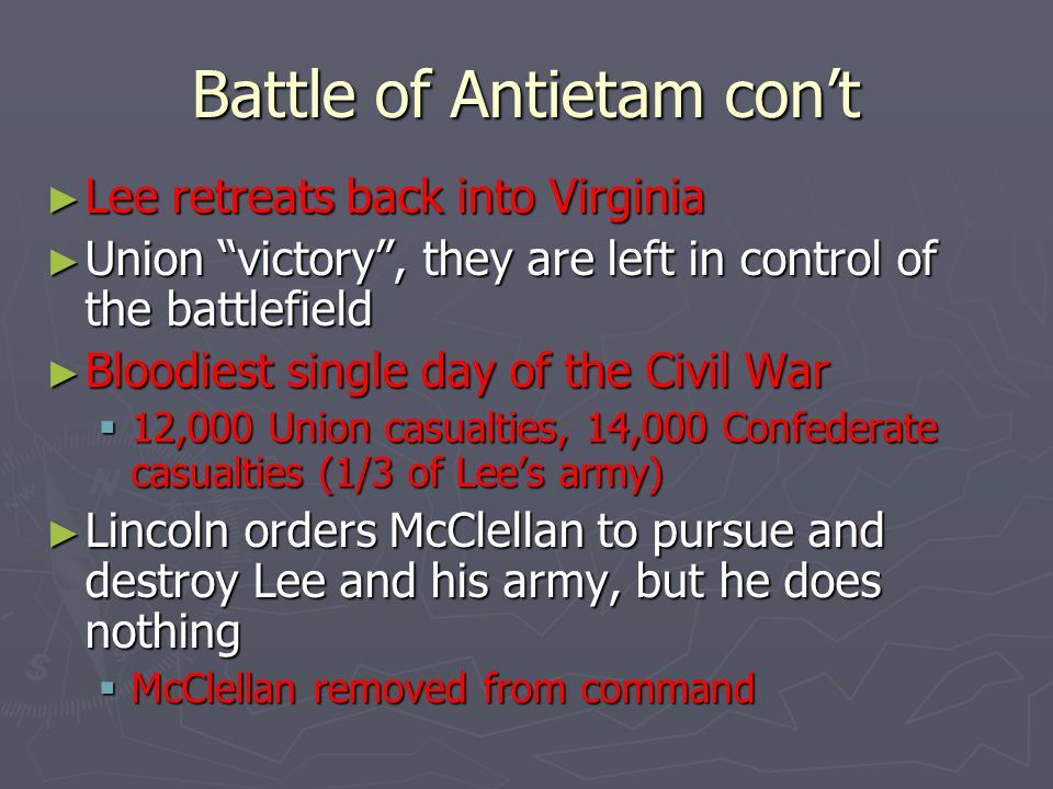 """Battle of Antietam con't ► Lee retreats back into Virginia ► Union """"victory"""", they are left in control of the battlefield ► Bloodiest single day of th"""