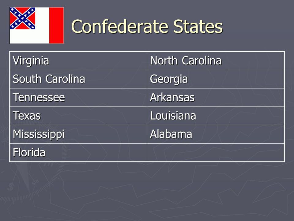 Confederate States Virginia North Carolina South Carolina Georgia TennesseeArkansas TexasLouisiana MississippiAlabama Florida