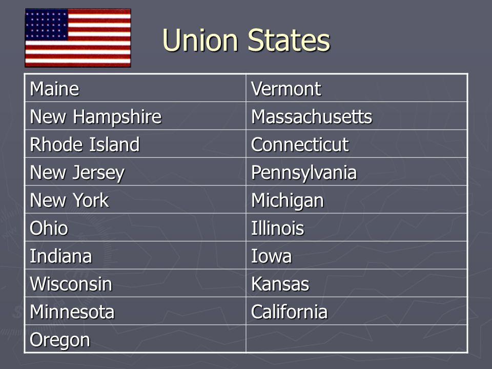 Union States MaineVermont New Hampshire Massachusetts Rhode Island Connecticut New Jersey Pennsylvania New York Michigan OhioIllinois IndianaIowa Wisc