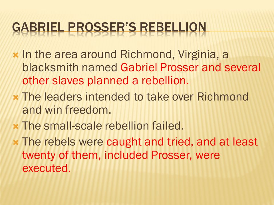  In the area around Richmond, Virginia, a blacksmith named Gabriel Prosser and several other slaves planned a rebellion.