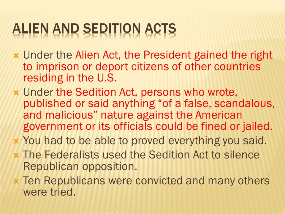 Jefferson, Madison, and other Republicans believed that the Sedition Act violated the constitutional protection of freedom of speech.