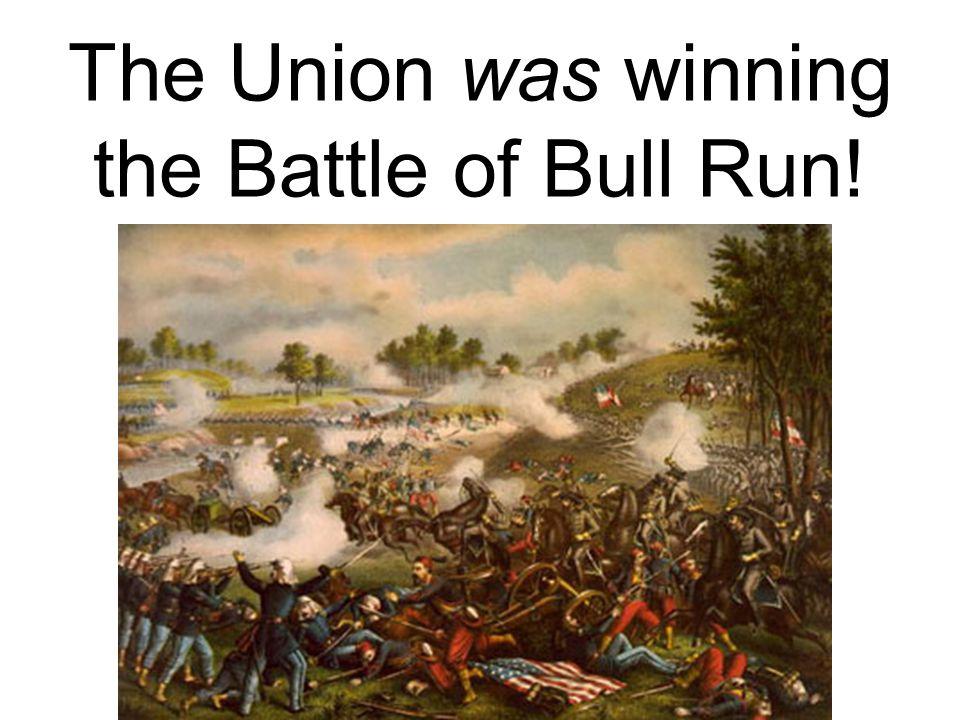 The Union was winning the Battle of Bull Run!