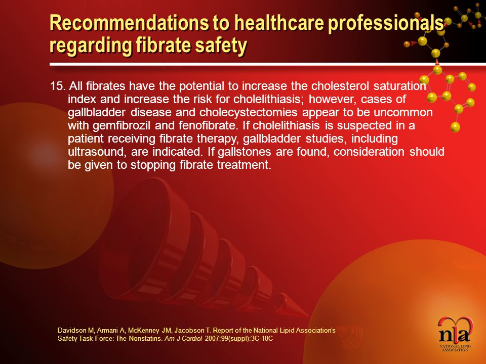 © 2006 National Lipid Association Recommendations to healthcare professionals regarding fibrate safety 15.