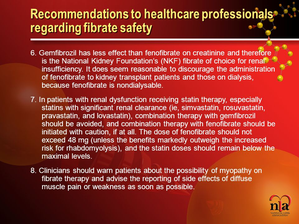 © 2006 National Lipid Association Recommendations to healthcare professionals regarding fibrate safety 6.