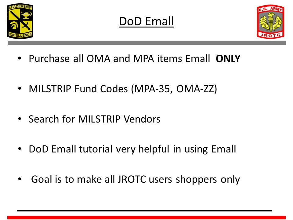 DoD Emall Purchase all OMA and MPA items Emall ONLY MILSTRIP Fund Codes (MPA-35, OMA-ZZ) Search for MILSTRIP Vendors DoD Emall tutorial very helpful in using Emall Goal is to make all JROTC users shoppers only
