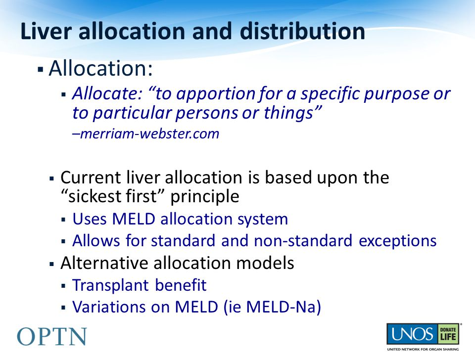 " Allocation:  Allocate: ""to apportion for a specific purpose or to particular persons or things"" –merriam-webster.com  Current liver allocation is"