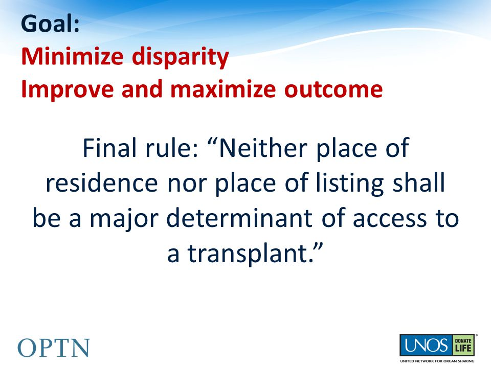 "Goal: Minimize disparity Improve and maximize outcome Final rule: ""Neither place of residence nor place of listing shall be a major determinant of acc"