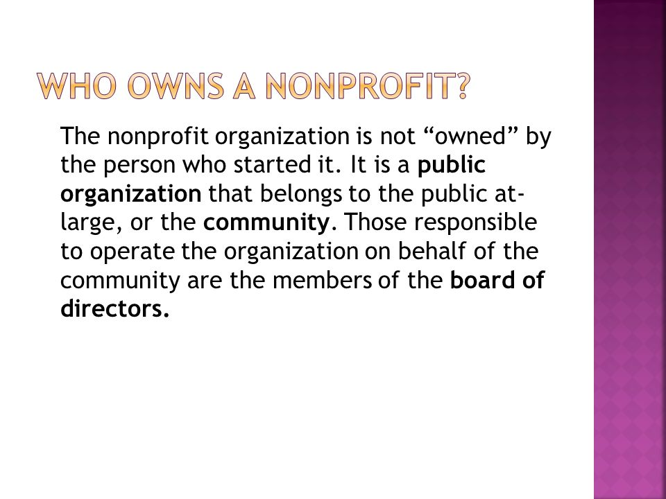 The nonprofit organization is not owned by the person who started it.
