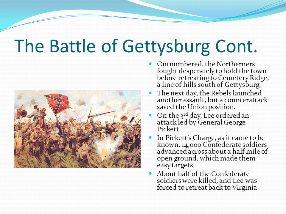 The Battle of Gettysburg Cont. Outnumbered, the Northerners fought desperately to hold the town before retreating to Cemetery Ridge, a line of hills s