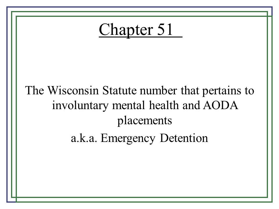 Criteria for a Chapter 51.15 Mentally Ill or Drug Dependant or Developmentally Disabled AND Dangerousness to self and/or Dangerousness to others and/or In-ability to care for oneself