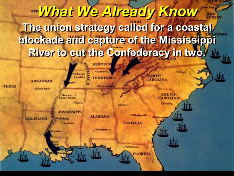 What We Already Know The union strategy called for a coastal blockade and capture of the Mississippi River to cut the Confederacy in two.