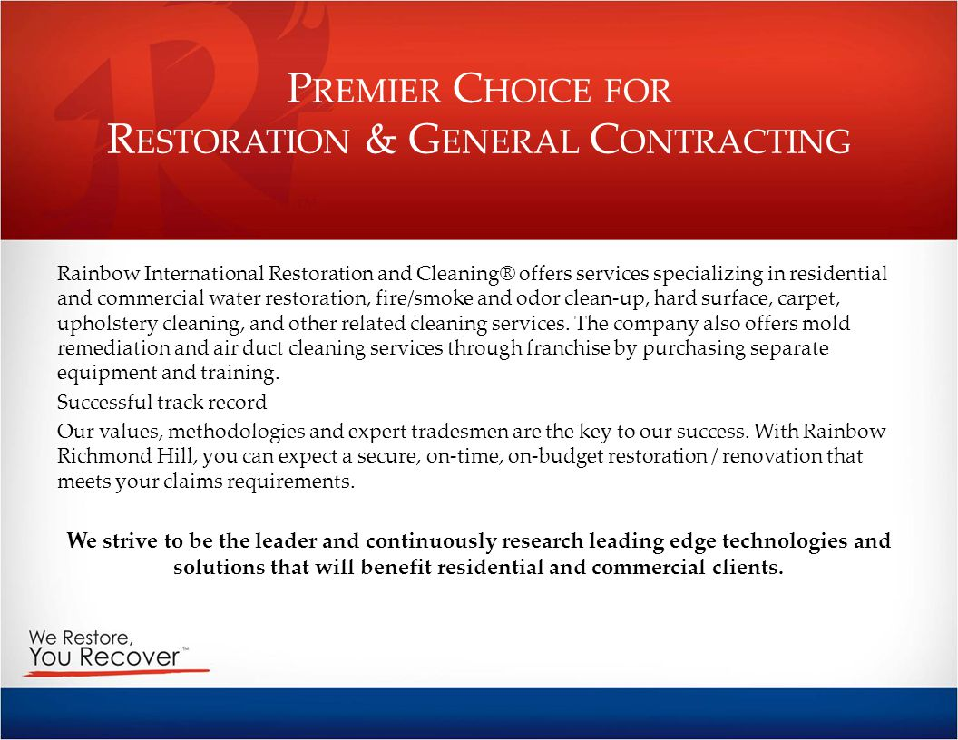 P REMIER C HOICE FOR R ESTORATION & G ENERAL C ONTRACTING Rainbow International Restoration and Cleaning® offers services specializing in residential
