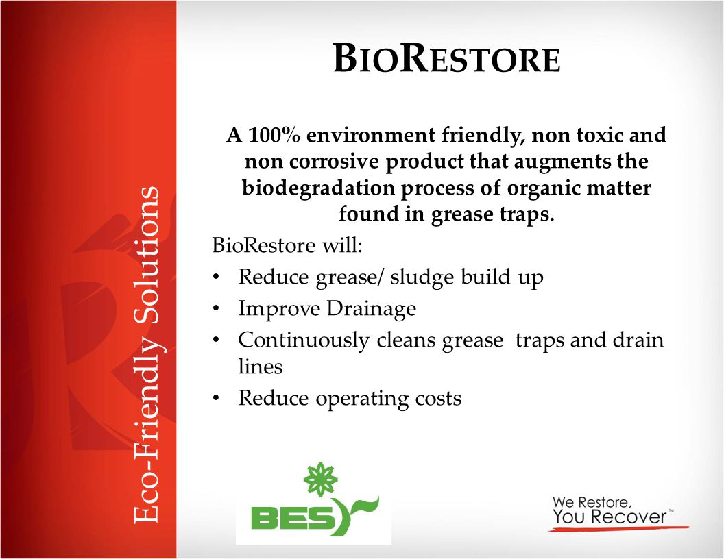 B IO R ESTORE A 100% environment friendly, non toxic and non corrosive product that augments the biodegradation process of organic matter found in gre