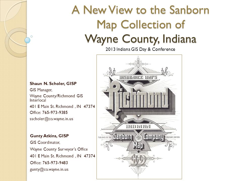 A New View to the Sanborn Map Collection of Wayne County, Indiana 2013 Indiana GIS Day & Conference Shaun N.