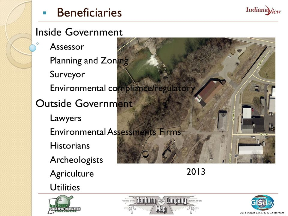 1886 2013 Indiana GIS Day & Conference 1909 2013 Inside Government Assessor Planning and Zoning Surveyor Environmental compliance/regulatory Outside Government Lawyers Environmental Assessments Firms Historians Archeologists Agriculture Utilities  Beneficiaries
