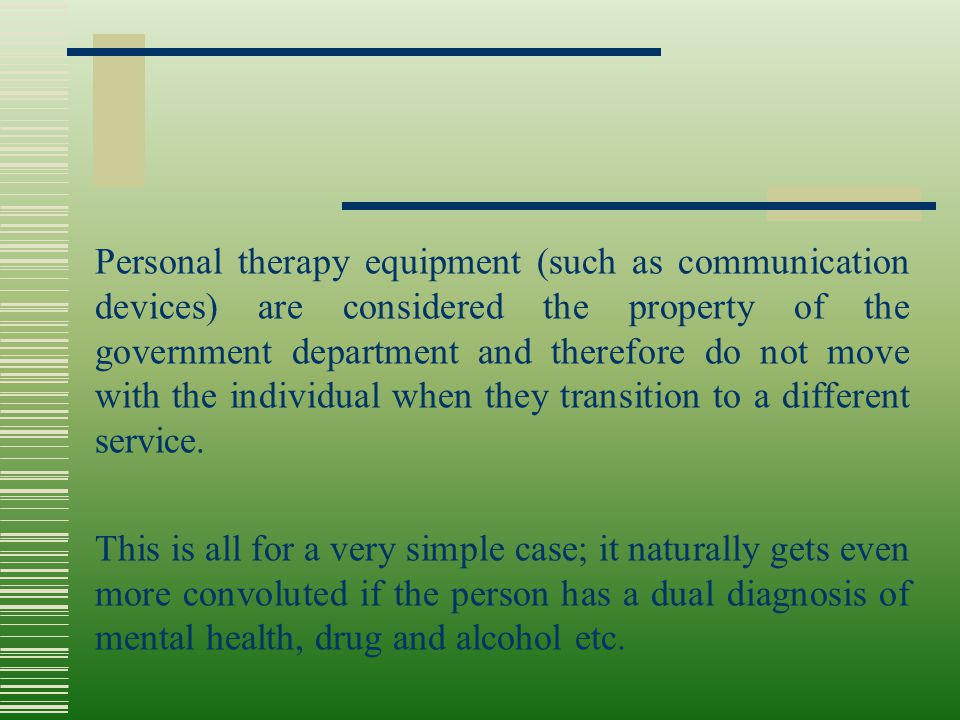 Personal therapy equipment (such as communication devices) are considered the property of the government department and therefore do not move with the