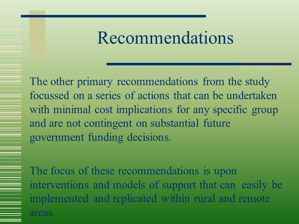 Recommendations The other primary recommendations from the study focussed on a series of actions that can be undertaken with minimal cost implications
