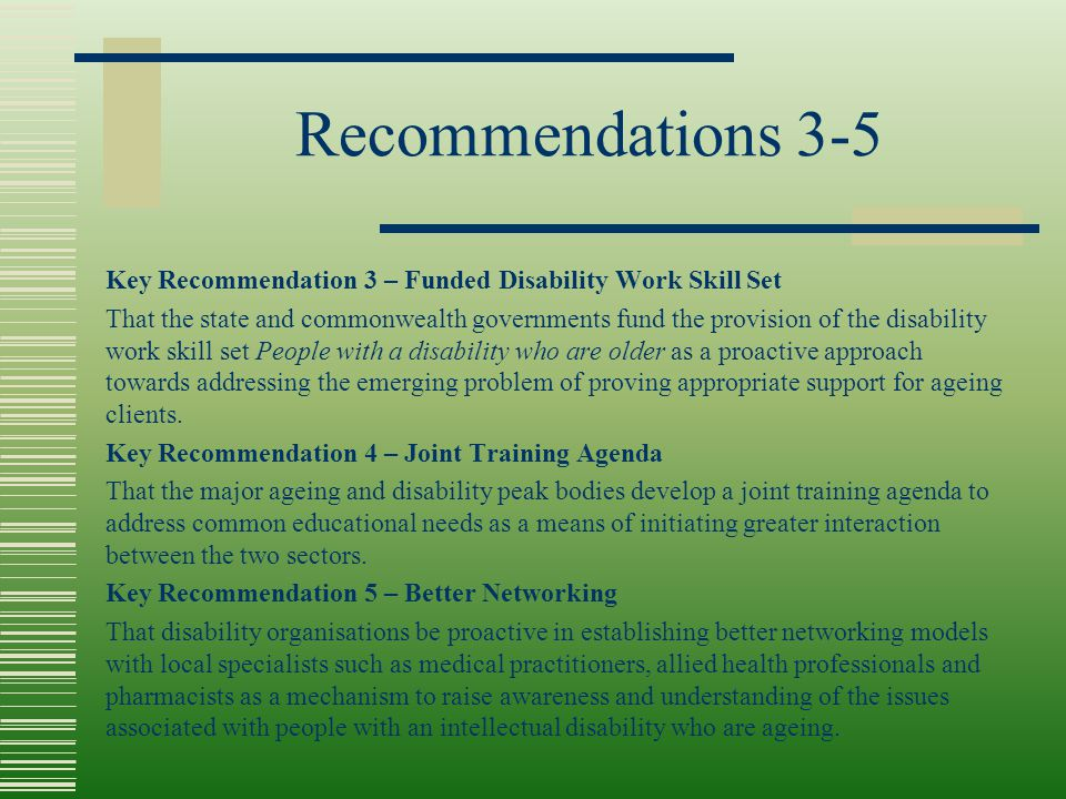 Recommendations 3-5 Key Recommendation 3 – Funded Disability Work Skill Set That the state and commonwealth governments fund the provision of the disa