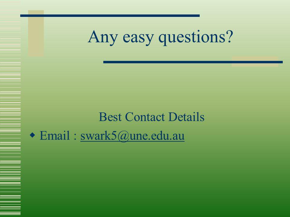 Any easy questions Best Contact Details  Email : swark5@une.edu.auswark5@une.edu.au