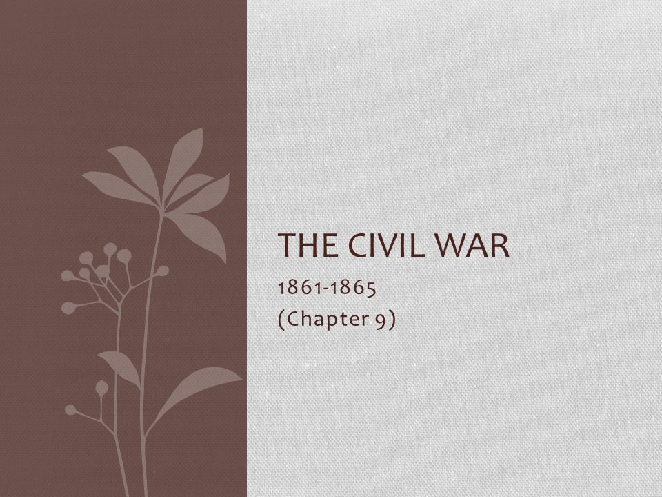 1861-1865 (Chapter 9) THE CIVIL WAR