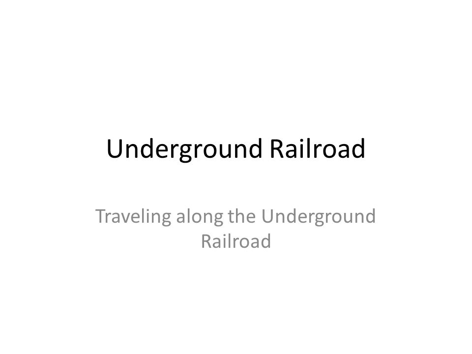 Underground Railroad Traveling along the Underground Railroad