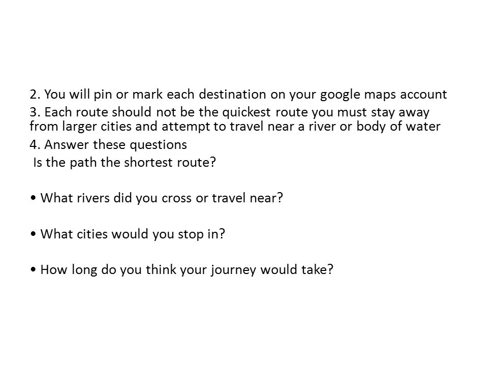 2. You will pin or mark each destination on your google maps account 3.