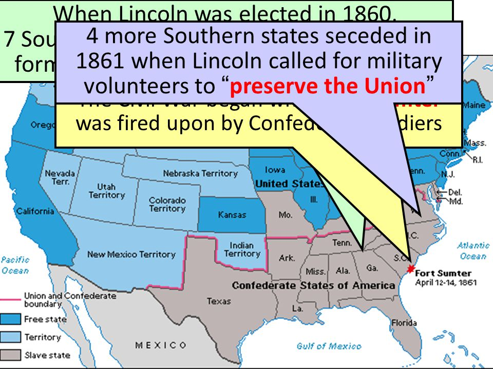 The Start of the Civil War, 1861 When Lincoln was elected in 1860, 7 Southern states seceded from the Union & formed the Confederate States of America