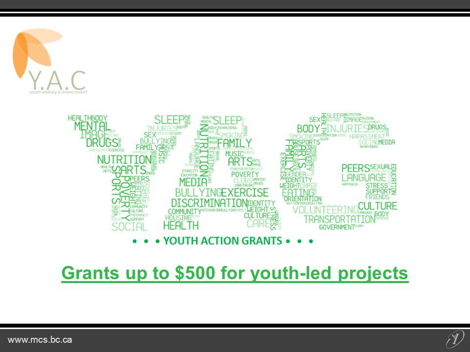 www.mcs.bc.ca Grants up to $500 for youth-led projects
