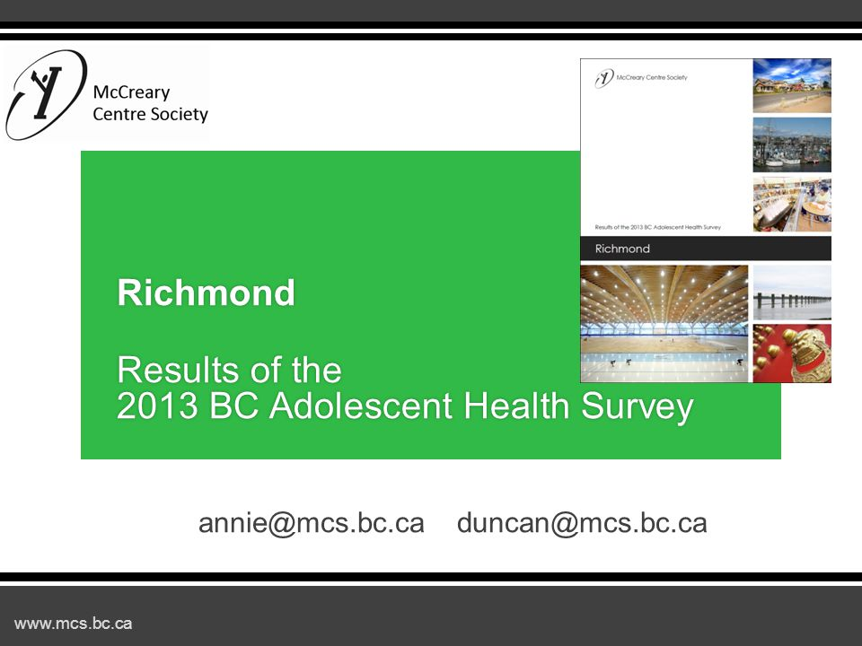 www.mcs.bc.ca annie@mcs.bc.caduncan@mcs.bc.ca Richmond Results of the 2013 BC Adolescent Health Survey