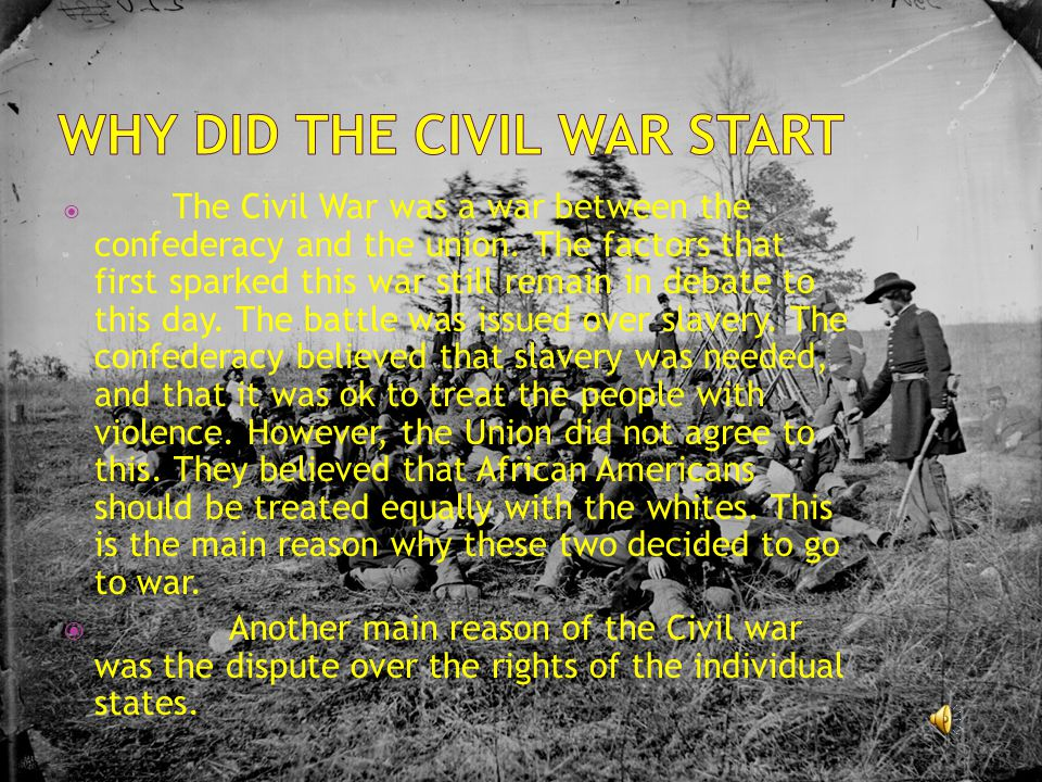  The Civil War was a war between the confederacy and the union.