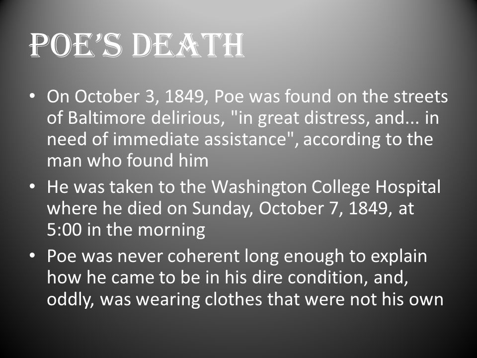 POE'S DEATH On October 3, 1849, Poe was found on the streets of Baltimore delirious, in great distress, and...