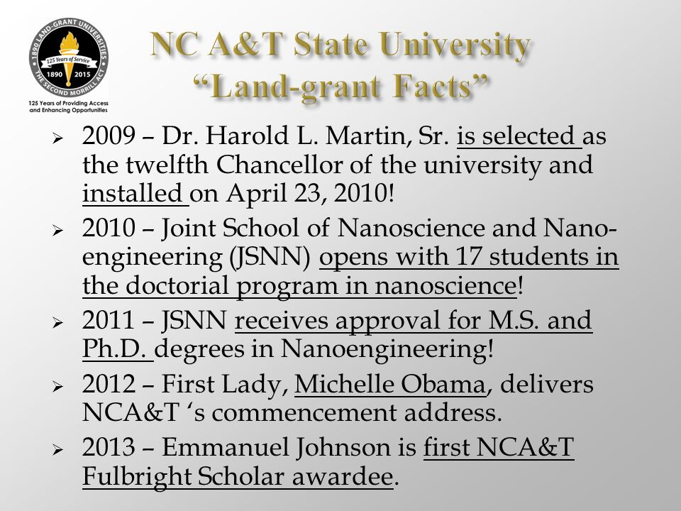  2009 – Dr. Harold L. Martin, Sr. is selected as the twelfth Chancellor of the university and installed on April 23, 2010!  2010 – Joint School of N