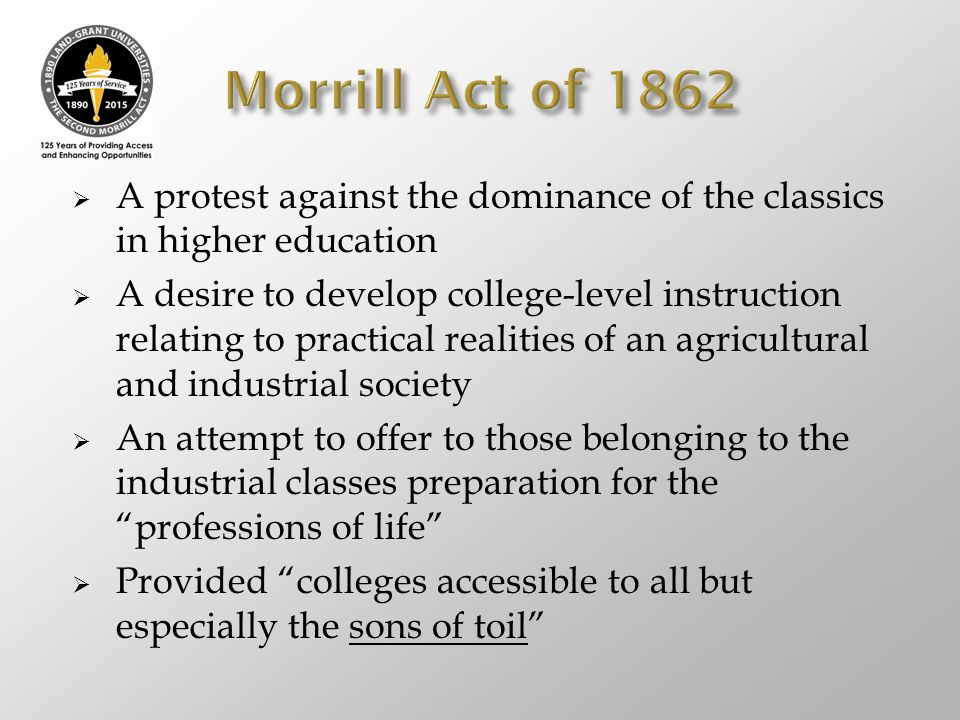  A protest against the dominance of the classics in higher education  A desire to develop college-level instruction relating to practical realities