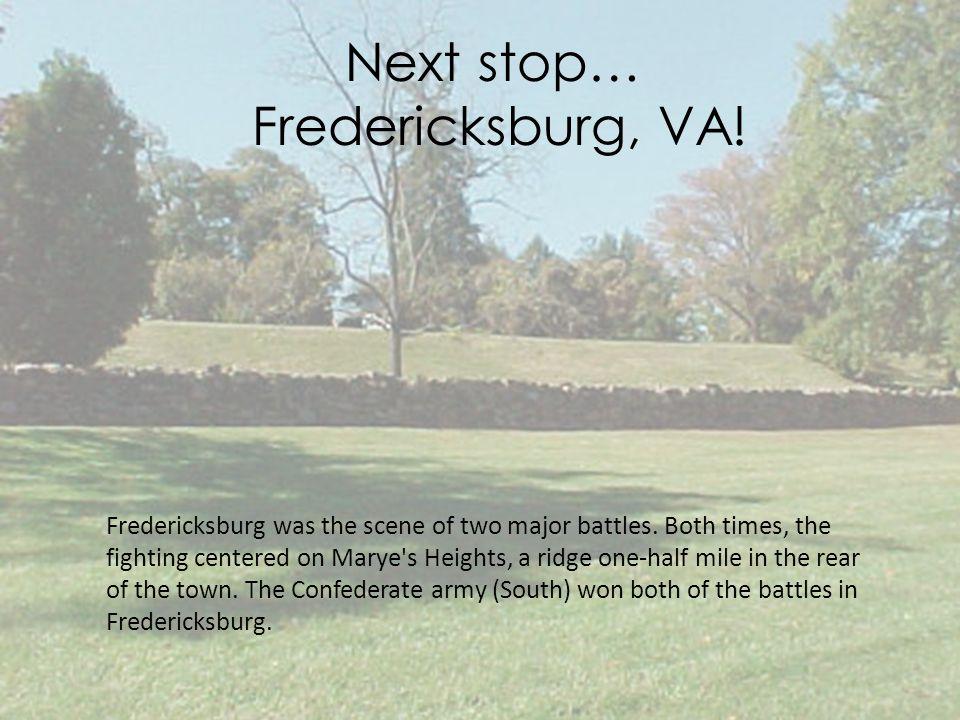 Next stop… Fredericksburg, VA. Fredericksburg was the scene of two major battles.