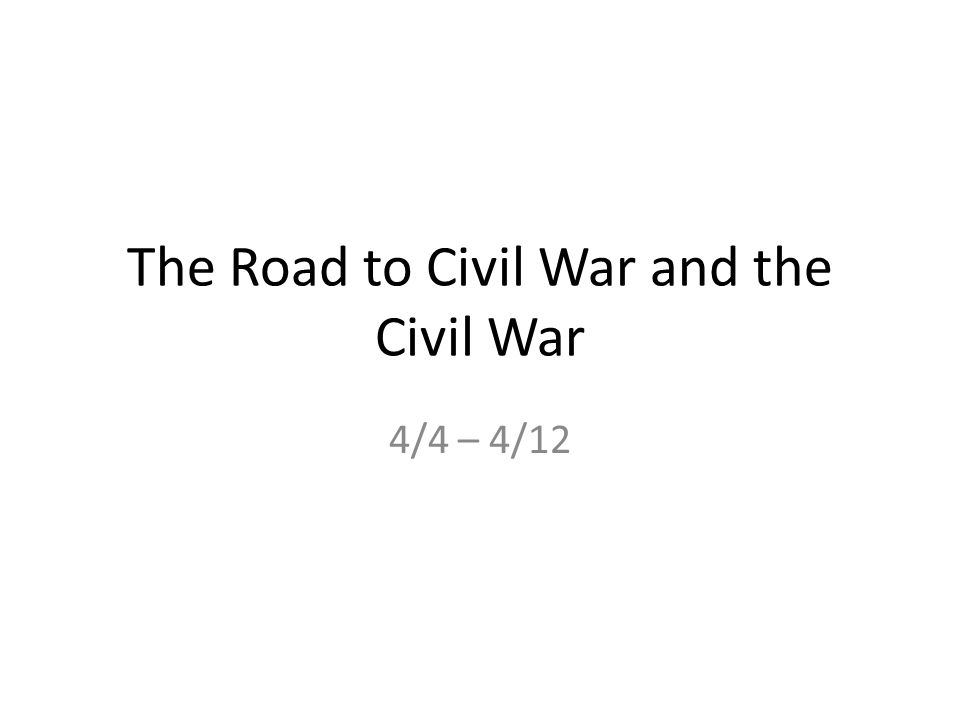 The Road to Civil War and the Civil War 4/4 – 4/12