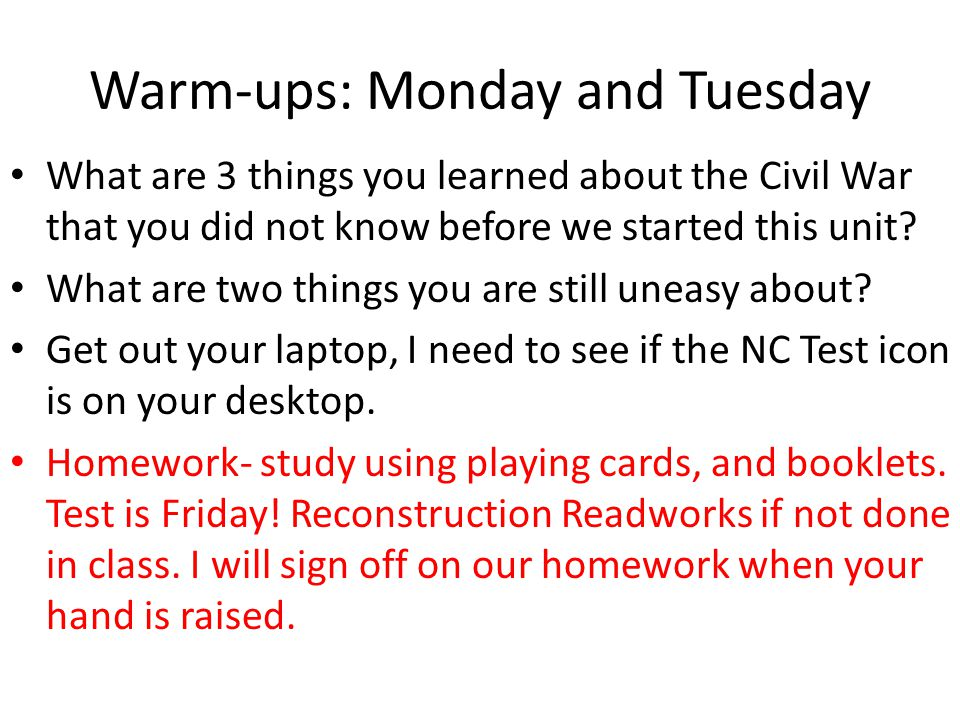 Warm-ups: Monday and Tuesday What are 3 things you learned about the Civil War that you did not know before we started this unit.