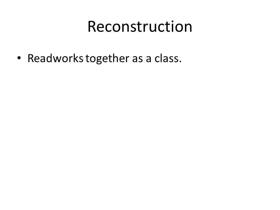 Reconstruction Readworks together as a class.
