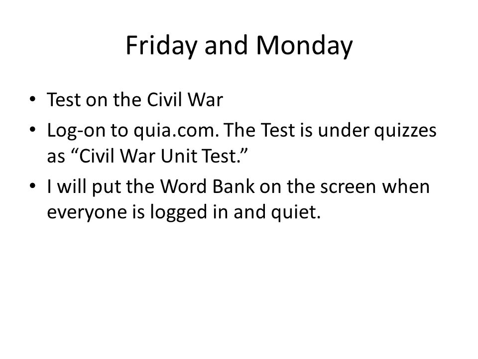 Friday and Monday Test on the Civil War Log-on to quia.com.