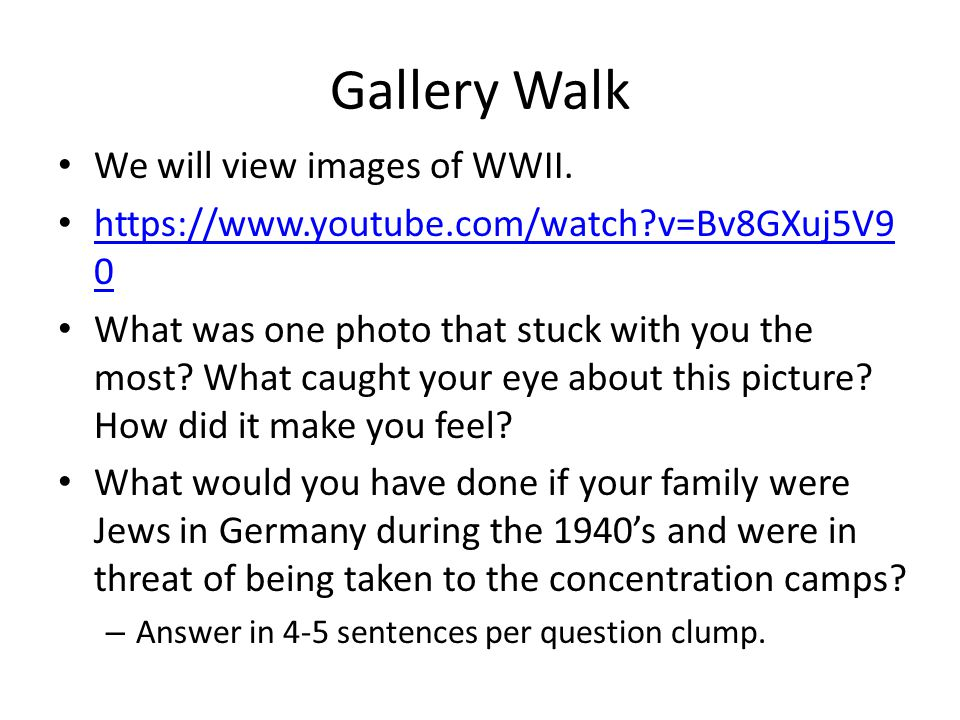Gallery Walk We will view images of WWII.