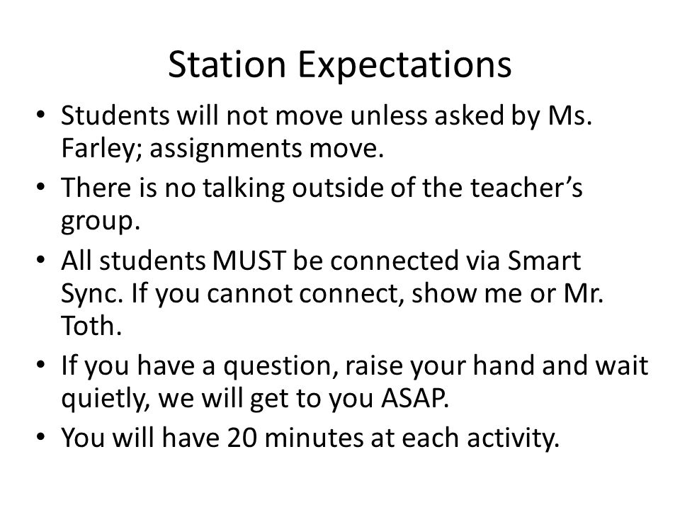 Station Expectations Students will not move unless asked by Ms.