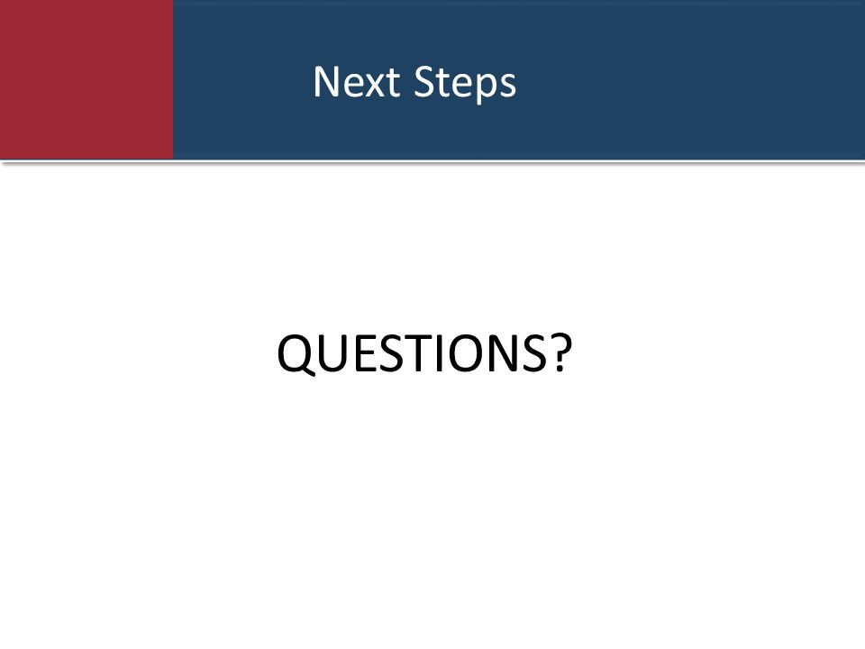 Next Steps QUESTIONS?