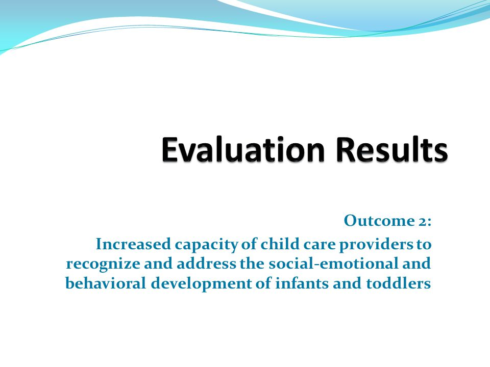 Outcome 2: Increased capacity of child care providers to recognize and address the social-emotional and behavioral development of infants and toddlers