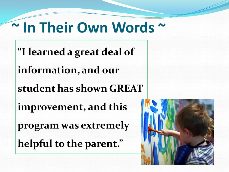 ~ In Their Own Words ~ I learned a great deal of information, and our student has shown GREAT improvement, and this program was extremely helpful to the parent.
